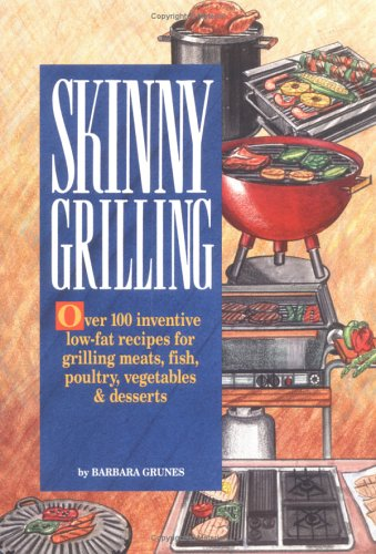 9780940625679: Skinny Grilling: Over 100 Inventive Low-Fat Recipes for Grilling Meats, Fish, Poultry, Vegetables, and Desserts