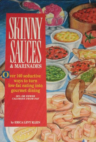 9780940625877: Skinny Sauces & Marinades/over 140 Seductive Ways to Turn Low-Fat Eating into Gourmet Dining (Skinny Cookbooks Series)
