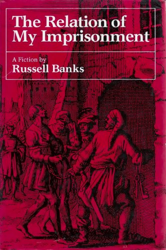 The Relation of My Imprisonment (Signed First Edition): RUSSELL BANKS
