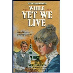 9780940652088: While Yet We Live: A Novel (Ann of the Prairie Ser. Vol. 4)