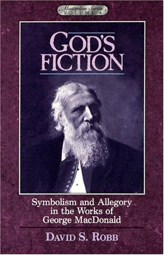God's Fiction: Symbolism and Allegory in the Works of George MacDonald (Masterline Series Volume 4) (0940652366) by David S. Robb