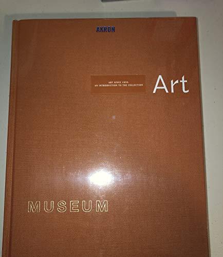 Akron Art Museum Art Since 1850: An: Akron Art Museum;