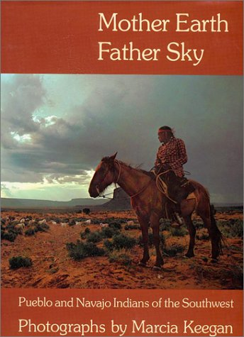 Mother Earth, Father Sky: Pueblo and Navajo Indians of the Southwest Keegan, Marcia