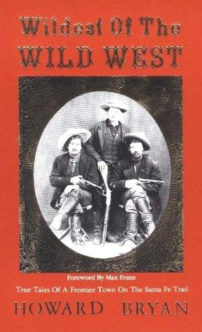 Wildest of the Wild West: True Tales: Bryan, Howard