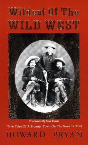 Wildest of the Wild West: True Tales: Howard Bryan
