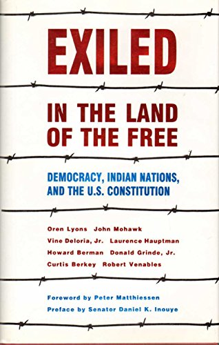 EXILED IN THE LAND OF THE FREE. Democracy, Indian Nations, And the U.S. Constitution. Foreword by ...