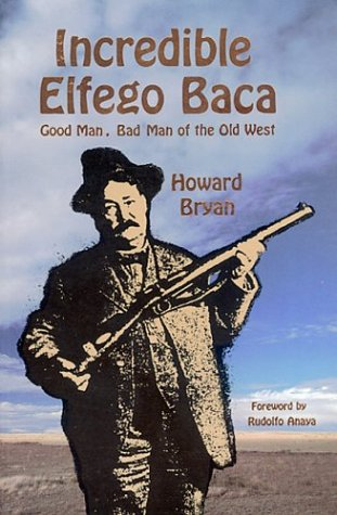 9780940666344: Incredible Elfego Baca: Good Man, Bad Man of the Old West