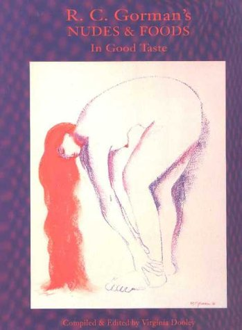 R. C. Gorman's Nudes & Foods : In Good Taste: Gorman, R. C.; Dooley, Virginia (editor)