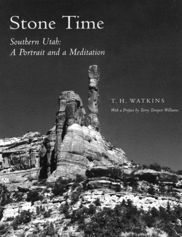 Stone Time, Southern Utah: A Portrait & A Meditation: T. H. Watkins
