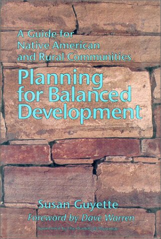 Planning for Balanced Development: A Guide for Native American and Rural Communities: Guyette, ...