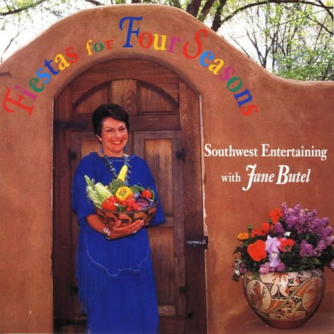 9780940666726: Fiestas for Four Seasons: Southwest Entertaining With Jane Butel