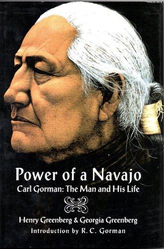 Power of a Navajo: Carl Gorman : The Man and His Life: Henry Greenberg; Georgia Greenberg