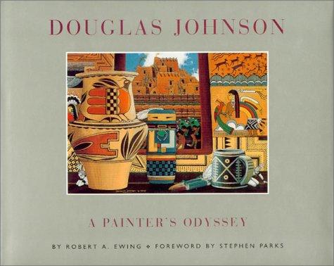 Douglas Johnson: A Painter's Odyssey: Johnson, Douglas; Ewing, Robert A. (essay)