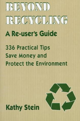 9780940666924: Beyond Recycling: A Re-user's Guide: 336 Practical Tips to Save Money and Protect the Environment