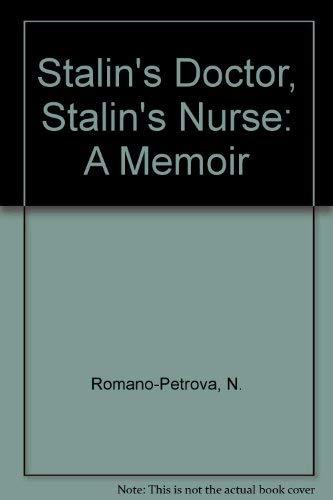 Stalin's Doctor Stalin's Nurse A Memoir: Romano-Petrova, N.