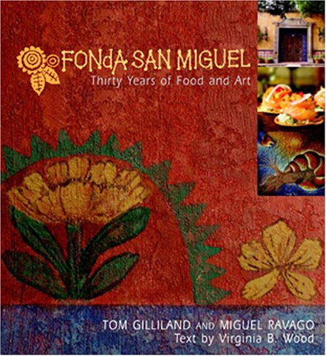 Fonda San Miguel: Thirty Years Of Food And Art: Tom Gilliland, Miguel Ravago, Virginia B. Wood