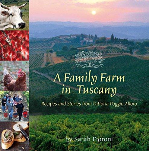 9780940672833: A Family Farm in Tuscany: Recipes and Stories from Fattoria Poggio Alloro