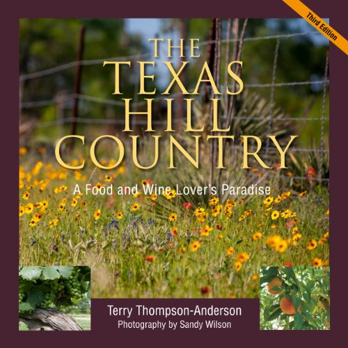 Texas Hill Country: A Food and Wine Lover's Paradise,: Terry Thompson-Anderson