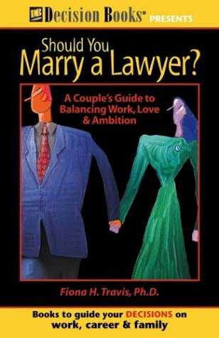 Should You Marry a Lawyer?: A Couple's: Travis, Fiona, Ph.D.