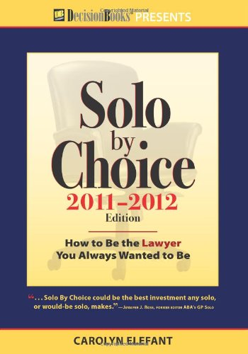 9780940675629: Solo by Choice 2011-2012: How to Be the Lawyer You Always Wanted to Be (Career Resources for a Life in the Law)