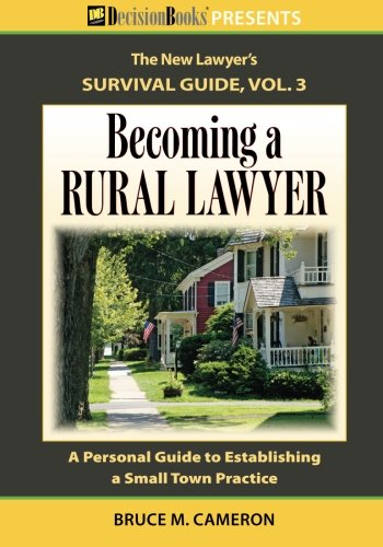 9780940675759: Becoming a Rural Lawyer: A Personal Guide to Establishing a Small Town Practice (The New Lawyer's Survival Guide) (Volume 3)