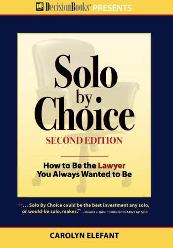 9780940675834: Solo by Choice, Second Edition: How to Be the Lawyer You Always Wanted to Be