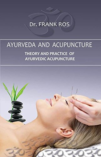 Ayurveda and Acupuncture: Theory and Practice of Ayurvedic Acupuncture: Dr Frank Ros