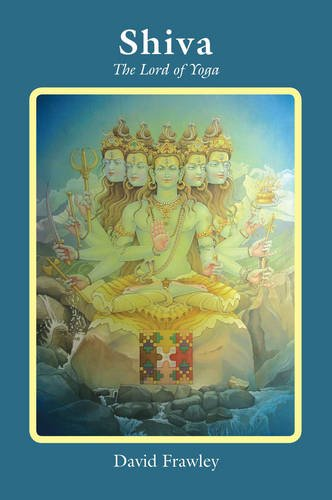 Shiva: The Lord of Yoga: Frawley, David