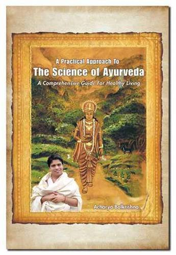 9780940676312: A Practical Approach to the Science of Ayurveda: A Comprehensive Guide for Healthy Living