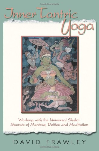 9780940676503: Inner Tantric Yoga: Working with the Universal Shakti: Secrets of Mantras, Deities, and Meditation