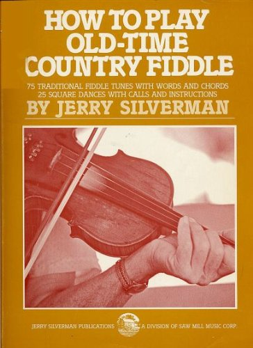 How to Play Old-Time Country Fiddle - 75 Traditional Fiddle Tunes with Words and Chords - 25 Square...