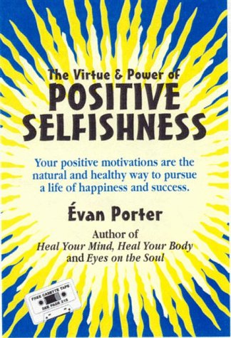 9780940683518: Positive Selfishness, The Virtue and Power of Self Interest
