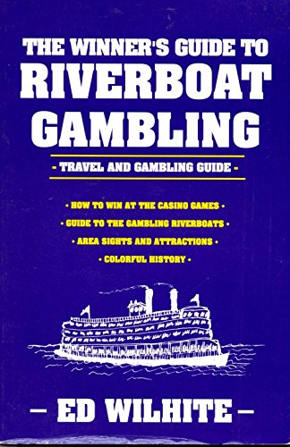 The Winner's Guide to Riverboat Gambling: Travel and Gambling Guide: Wilhite, Ed