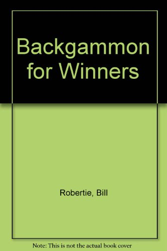 Backgammon for Winners: Robertie, Bill