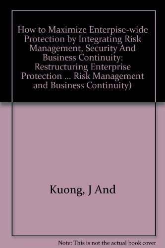9780940706644: How to Maximize Enterpise-wide Protection by Integrating Risk Management, Security And Business Continuity: Restructuring Enterprise Protection ... Risk Management And Business Continuity)