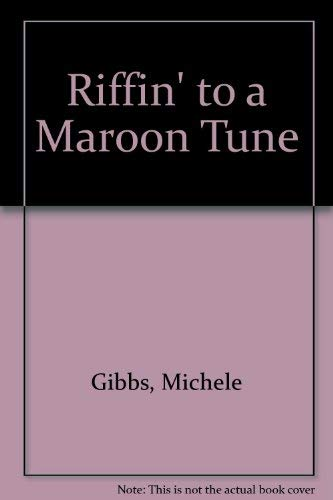 Riffin' to a Maroon Tune: Gibbs, Michele