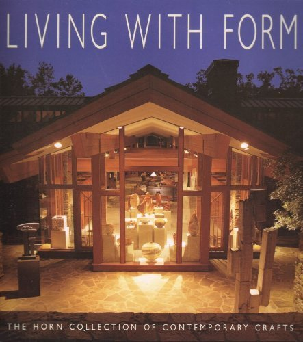 Living with Form: The Horn Collection of Contemporary Crafts: Bradley, Matt; Arkansas Arts Center