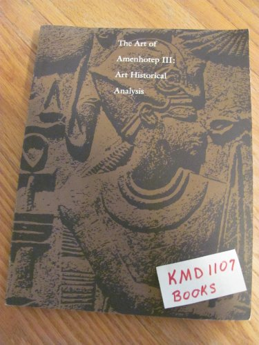 9780940717015: Art of Amenhotep III: Art Historical Analysis Papers Presented at the International Symposium Held at the Cleveland Museum of Art Cleveland Ohio 20-2