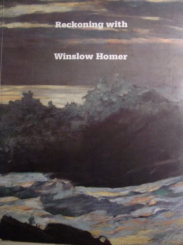 Reckoning with Winslow Homer: His Late Paintings and Their Influence.: ROBERTSON, Bruce.