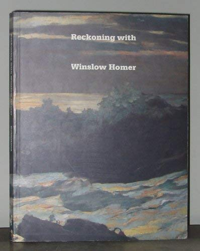 9780940717039: Reckoning With Winslow Homer: His Late Paintings and Their Influence