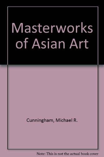 Masterworks of Asian Art: Cunningham, Michael R.
