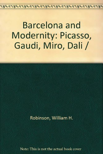 Barcelona and Modernity: Picasso, Gaudi, Miro, Dali: ROBINSON, William H., FALGAS, Jordi, and ...