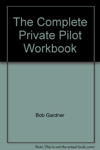 9780940732421: The Complete Private Pilot Workbook