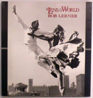 A lens to the world: Photographs by: Lerner, Bob
