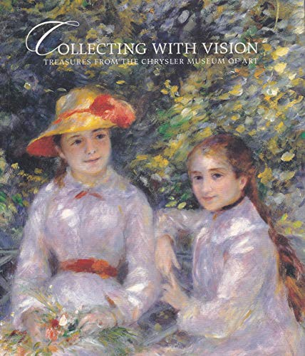 9780940744721: Collecting with Vision : Treasures from the Chrysler Museum of Art