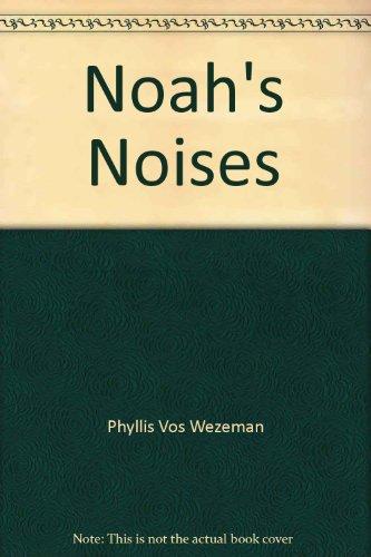 Noah's Noises: Phyllis Vos Wezeman, Colleen A. Wiessner, Phyllis Vos Wezeman