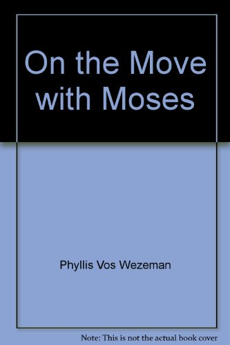 On the Move with Moses: Wezeman, Phyllis Vos; Wiessner, Colleen A.