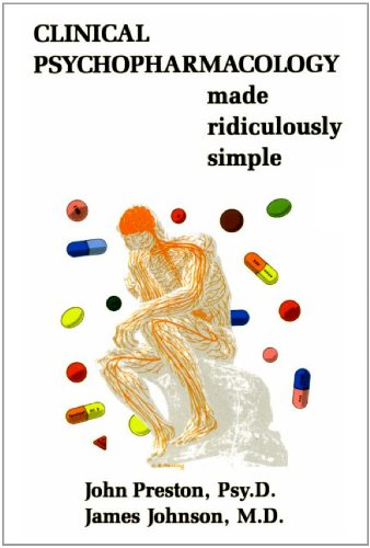 Clinical Psychopharmacology Made Ridiculously Simple (6th Edition - 2011 printing)): Preston, John ...