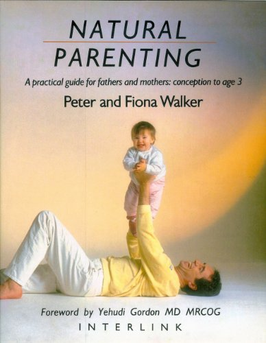 9780940793149: Natural Parenting: A Practical Guide for Fathers and Mothers : Conception to Age 3