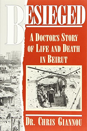9780940793750: Besieged: A Doctor's Story of Life and Death in Beirut